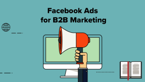 How To Make Facebook Ads Work for B2B Marketing