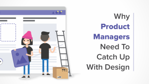 Why Product Managers Need To Catch Up With Design: The Future of Front-End Development