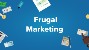 Frugal Marketing: 5 Ways to Spend Less on Marketing & Do More