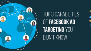 Top 3 Capabilities of Facebook Ad Targeting You Should Know