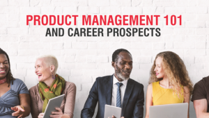 Product Management 101 and Career Prospects