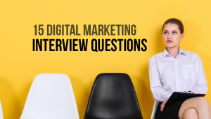 15 Must-know Digital Marketing Interview Questions