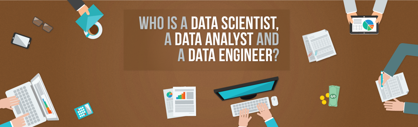 Who is a Data Scientist, a Data Analyst and a Data Engineer