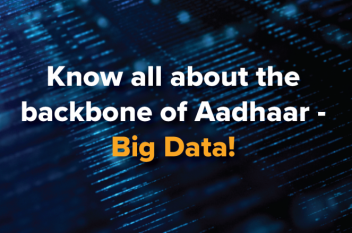 Know all about the backbone of Aadhaar – Big Data!