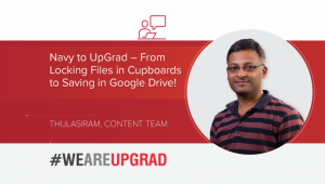 Navy to UpGrad – From Cupboard Files to the Google Drive!