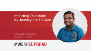 Impacting Education: My Journey and UpGrad