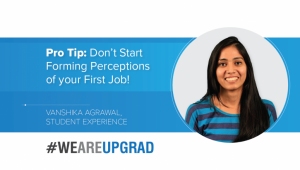 Pro Tip: Don't Start Forming Perceptions of your First Job!