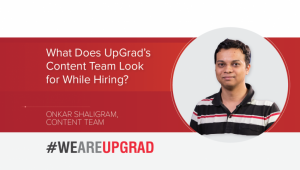 What Does UpGrad's Content Team Look for While Hiring?