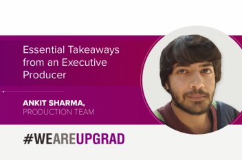 5 Essential Takeaways of an Executive Producer at UpGrad