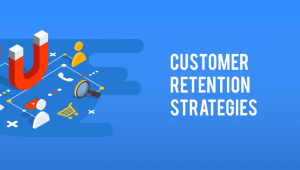 4 Customer Retention Strategies You Never Tried