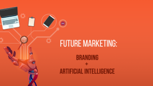 Future Marketing: The Ultimate Collaboration of Branding with AI