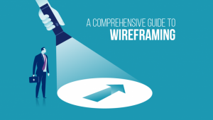 A Comprehensive Guide to Wireframing in Product Development