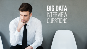 15 Must-know Big Data Interview Questions and Answers
