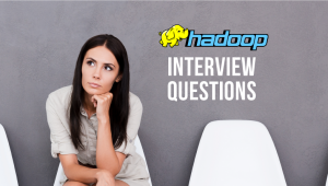 Top 15 Hadoop Interview Questions and Answers in 2018