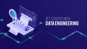 How to Get Started in the World of Data Engineers – Part 1