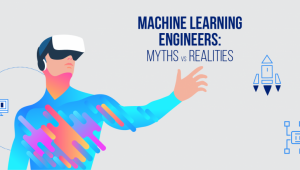 Machine Learning Engineers: Myths vs. Realities