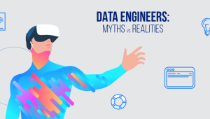 Data Engineers: Myths vs. Realities