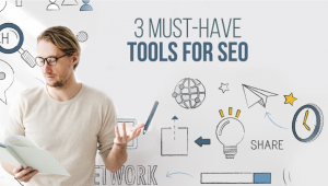 3 Must-have SEO Tools to Explode your Ranks