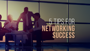 5 Best Tips For Networking Success
