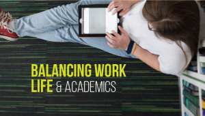 Balancing Work, Life and Academics