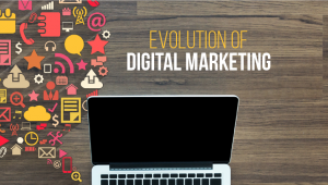 The Evolution of Digital Marketing