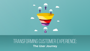 Transforming Customer Experience: The User Journey