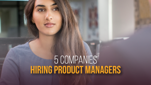 Top 5 Companies That Hire Product Managers