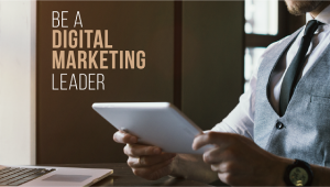 It's NOT Too Late to Be a Leader in Digital Marketing