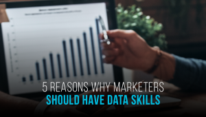 5 Reasons Why Marketers should Invest in Developing Data Skills