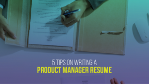 5 Tips on Writing a Product Manager Resume