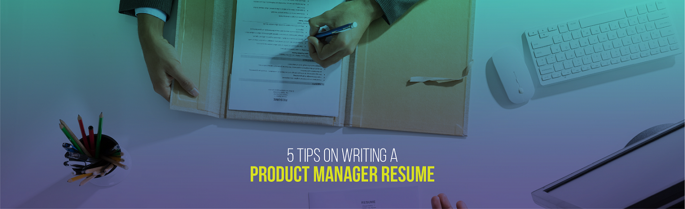 5 Tips on Writing a Product Manager Resume | UpGrad Blog