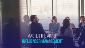 5 Tips to Master the Art of Influencer Management