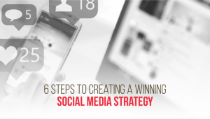 6 Steps to Creating a Winning Social Media Strategy
