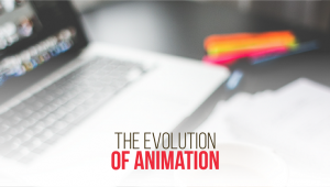 The Evolution of Animation – The Journey from Entertainment to Business