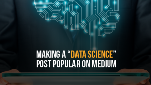 "What makes a ""Data Science"" Post Popular on Medium?"