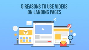 5 Excellent Reasons to Use Video Content on Landing Pages