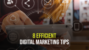 8 Efficient Digital Marketing Tips For New Age Entrepreneurs