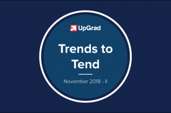UpGrad Trends to Tend [November 2018 – II]