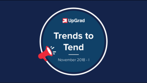 UpGrad Trends to Tend [November 2018]