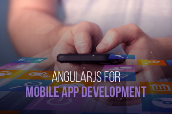Is AngularJS Right Choice For Your Next Mobile App Development?