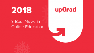 8 Biggest News in the Online Education Sector in 2018
