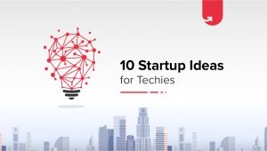 10 Startup Ideas for Techies to Become an Entrepreneur