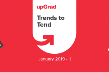 upGrad Trends to Tend [January 2019 – II]
