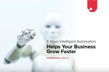 5 Ways Intelligent Automation Helps Your Business Grow Faster