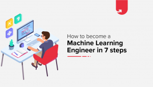 How to become a Machine Learning Engineer – 7 Steps (with pictures)