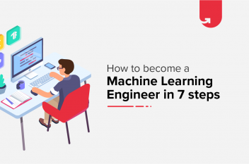How to become a Machine Learning Engineer – 7 Steps [With Pictures]