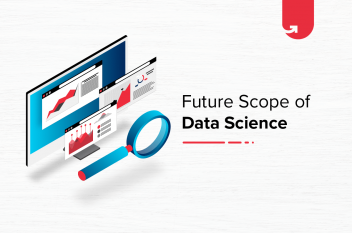 Future Scope of Data Science – 4 Reasons for Learning Data Science