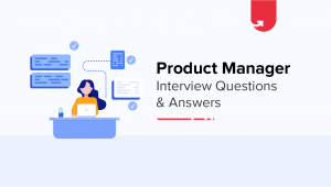 8 Product Manager Interview Questions & Answers – Frequently Asked