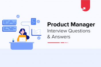 8 Product Manager Interview Questions & Answers [Frequently Asked]