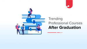 5 Trending Professional Courses after Graduation – Job Oriented